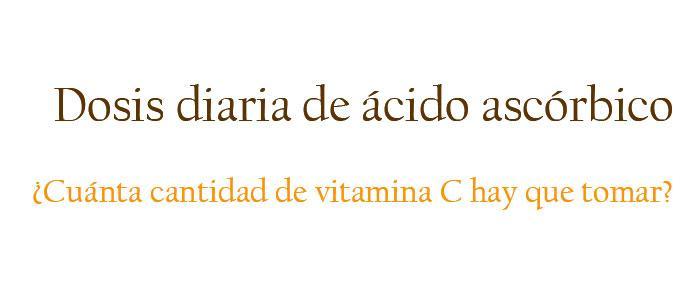 Dosis diaria, máxima y pediátrica del ácido ascórbico